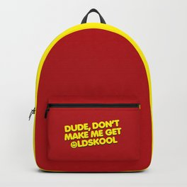 Don't Make Me Get Oldskool Quote Backpack
