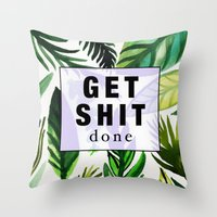 get shit done Throw Pillows featuring Get Shit Done  by Vasare Nar