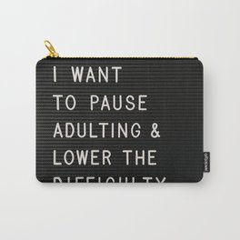 I Want To Pause Adulting Carry-All Pouch
