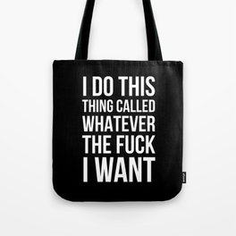 I Do This Thing Called Whatever The Fuck I Want (Black) Tote Bag
