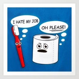 I hate my job ... oh please - toilet paper and toothbrush arguing humorous quote print Art Print