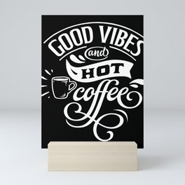 Good Vibes And Hot Coffee Caffeine Lovers Mini Art Print