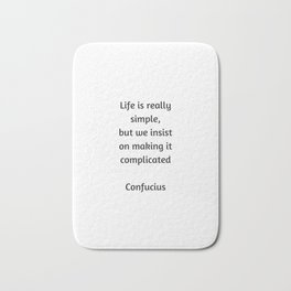 Confucius Quote - Life is really simple but we insist on making it complicated Bath Mat