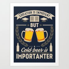 Education is important, but cold beer is importanter Art Print
