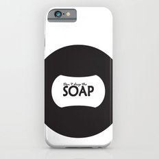 Don't Drop the SOAP iPhone 6s Slim Case