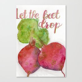Let the beet drop Canvas Print
