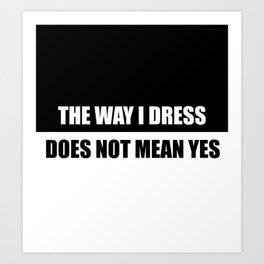the way i dress funny quotes Art Print