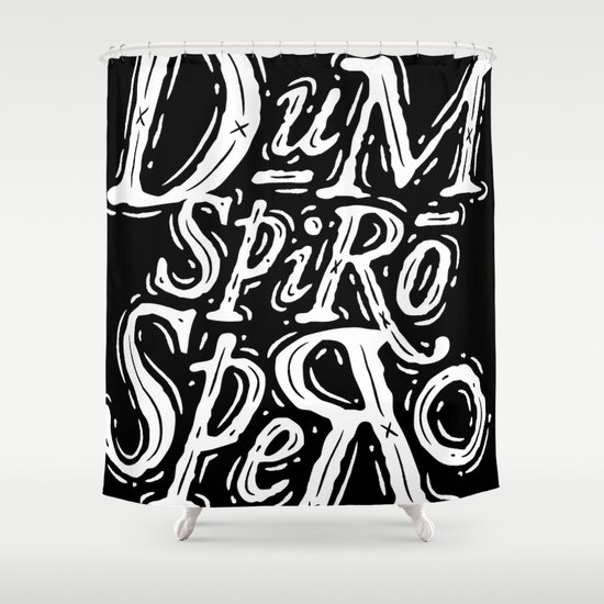 Dum Spiro Spero Shower Curtain