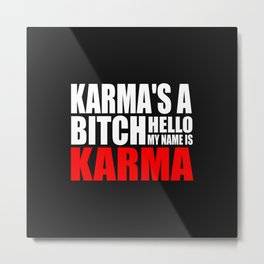Karma is  a bitch funny quote Metal Print