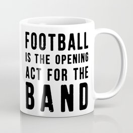 Football is the Opening Act for the Band Coffee Mug
