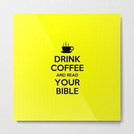 Keep Calm - Drink Coffee and Read your Bible - Bible Lock Screens Metal Print