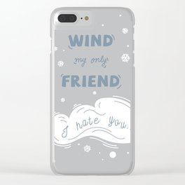 Wind My Only Friend Clear iPhone Case