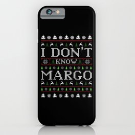 Don't Know Margo Christmas Ugly Sweater iPhone Case