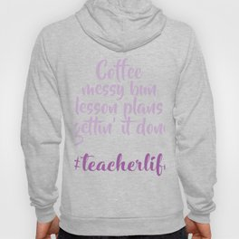 Teacher Life Messy Bun Lesson Plans Coffee Patience Gift Hoody