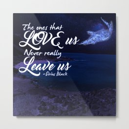 The ones that love us never really leave us Metal Print
