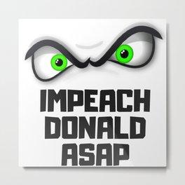 Impeach Donald ASAP Gifts Metal Print