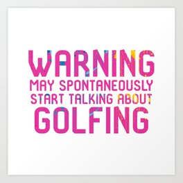 May Spontaneously Start Talking About Golfing Art Print