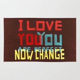 I LOVE YOU YOU ARE PERFECT NOW CHANGE Rug