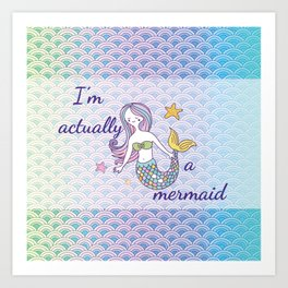 I'm actually a mermaid - Rainbow mermaid scales Art Print