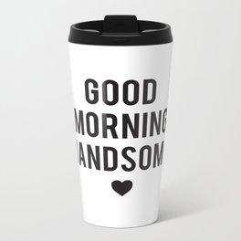 Good Morning Handsome Metal Travel Mug