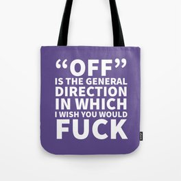Off is the General Direction in Which I Wish You Would Fuck (Ultra Violet) Tote Bag