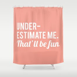 Underestimate Me. That'll Be Fun, Quote Shower Curtain