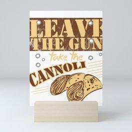 Leave The Gun Take The Cannoli Italian Food Foodie Cannoli Lovers Mini Art Print