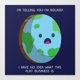 Flat Earth - Round Earth Canvas Print