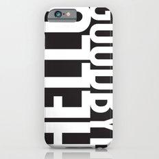 Hello Goodbye Slim Case iPhone 6s
