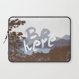 Be Here Laptop Sleeve