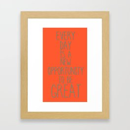 Every day is a new opportunity to be great Framed Art Print