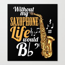 Without My Saxophone Life Would B (flat) Canvas Print