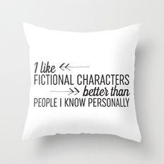 I Like Fictional Characters Better Throw Pillow
