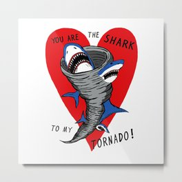 shark to my tornado Metal Print