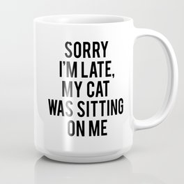Sorry I'm late my cat was sitting on me Coffee Mug
