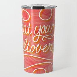 Eat your leftovers Travel Mug