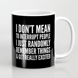 I DON'T MEAN TO INTERRUPT PEOPLE (Black & White) Coffee Mug