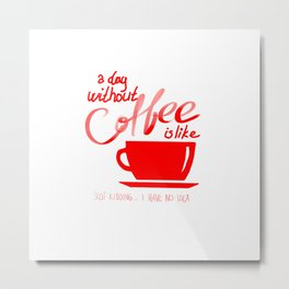 A day without a coffee Metal Print