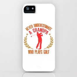Mens Never Underestimate A Grandpa Who Plays Golf Funny Gift iPhone Case