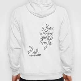 Typography Poster, When Nothing Goes Right Go Left, Black And White, Typography Hoody