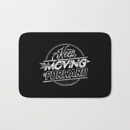 KEEP MOVING FORWARD Bath Mat