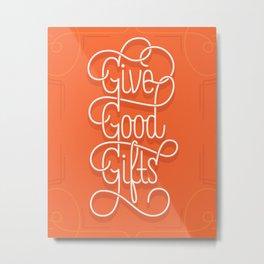 Give Good Gifts Metal Print
