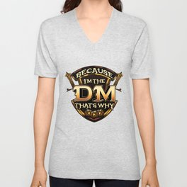 Because I'm The DM That's Why Funny RPG Gaming Pun Unisex V-Neck
