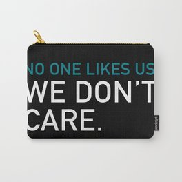 no one likes us we don't care Carry-All Pouch