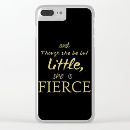 And Though She Be But Little She Is Fierce William Shakespeare quote Clear iPhone Case