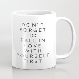 Don't Forget To Fall In Love With Yourself First,Love Yourself,Be You,Treat Yo Self,Modern Art Coffee Mug