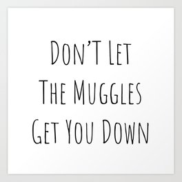 Don't Let the Muggles Get You Down (White) Art Print