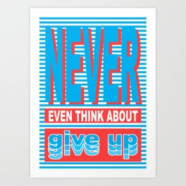 Never Even Think About Give Up, Typography poster Art Print