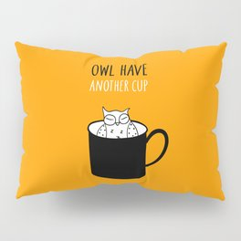 Owl have anoter cup, coffee poster Pillow Sham