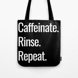 Caffeinate. Rinse. Repeat. Tote Bag